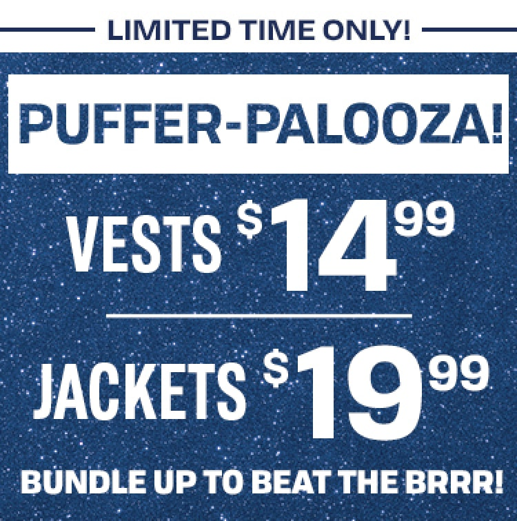 PUFFER EVENT VESTS 14.99 JACKETS 19.99