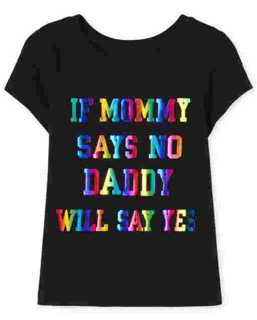 Baby And Toddler Girls Short Sleeve 'If Mommy Says No Daddy Says Yes' Graphic Tee