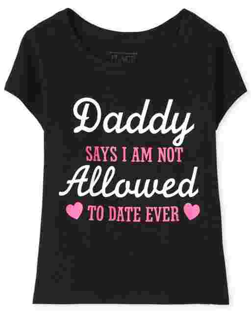 Baby And Toddler Girls Short Sleeve 'Daddy Says I Am Not Allowed To Date Ever' Graphic Tee