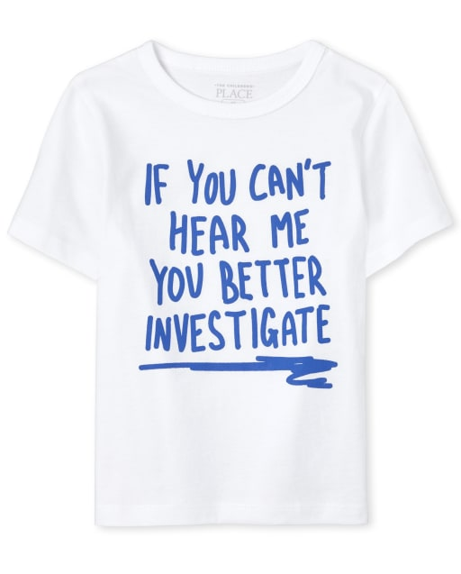Baby And Toddler Boys Short Sleeve 'If You Can't Hear Me You Better Investigate' Graphic Tee